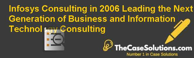 Infosys Consulting in 2006: Leading the Next Generation of Business and Information Technology Consulting Case Solution