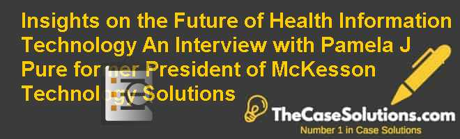 Insights on the Future of Health Information Technology: An Interview with Pamela J. Pure, former President of McKesson Technology Solutions Case Solution