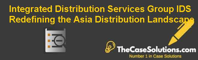 Integrated Distribution Services Group (IDS): Redefining the Asia Distribution Landscape Case Solution