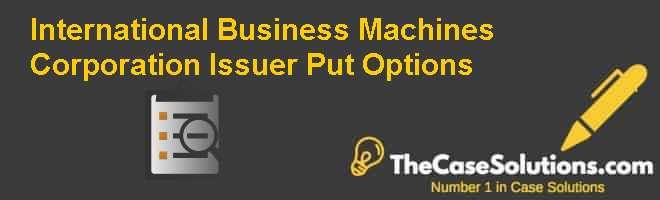 International Business Machines Corporation: Issuer Put Options Case Solution