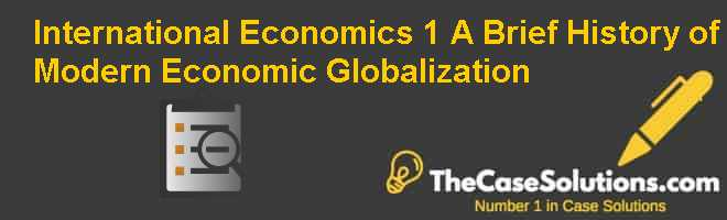 International Economics, 1. A Brief History of Modern Economic Globalization Case Solution
