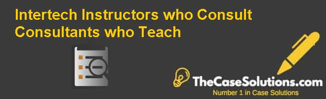 Intertech:  Instructors who Consult.  Consultants who Teach Case Solution