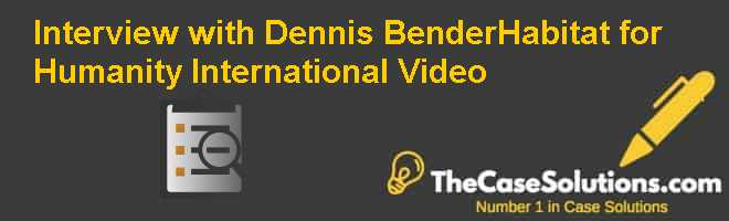 Interview with Dennis Bender–Habitat for Humanity International Video Case Solution