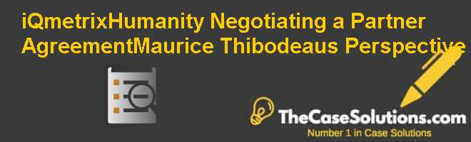 iQmetrix-Humanity: Negotiating a Partner Agreement-Maurice Thibodeau's Perspective Case Solution