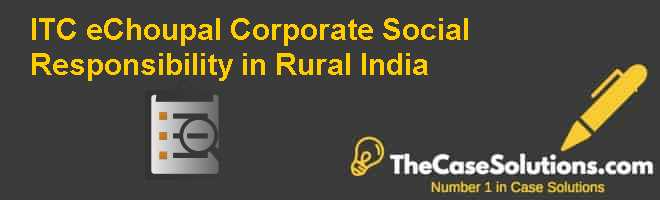 ITC e-Choupal: Corporate Social Responsibility in Rural India Case Solution