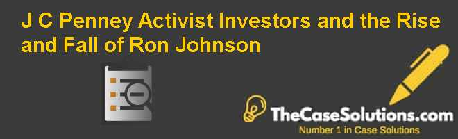 J. C. Penney: Activist Investors and the Rise and Fall of Ron Johnson Case Solution