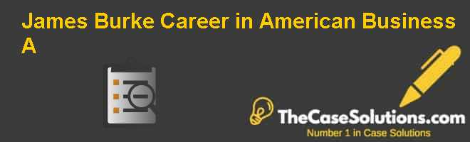 James Burke: Career in American Business (A) Case Solution
