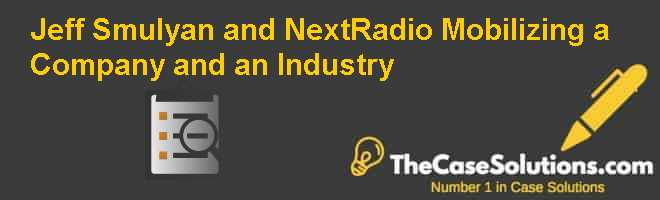 Jeff Smulyan and NextRadio: Mobilizing a Company and an Industry Case Solution