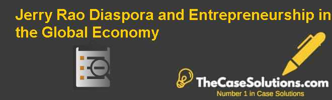 Jerry Rao: Diaspora and Entrepreneurship in the Global Economy Case Solution
