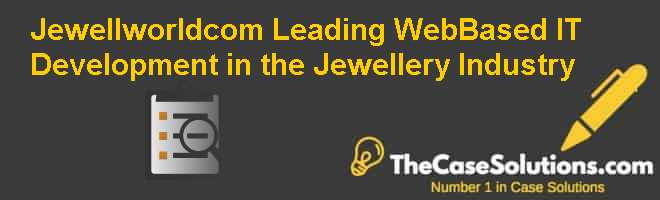 Jewellworld.com: Leading Web-Based IT Development in the Jewellery Industry Case Solution