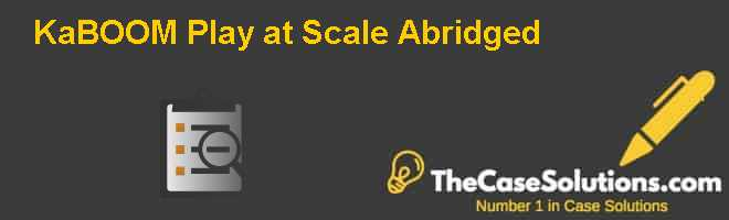 KaBOOM!: Play at Scale (Abridged) Case Solution