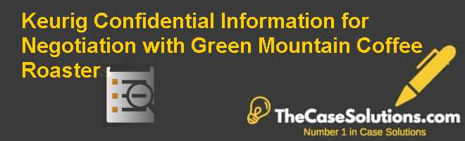 Keurig: Confidential Information for Negotiation with Green Mountain Coffee Roasters Case Solution