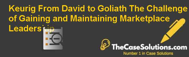 Keurig: From David to Goliath: The Challenge of Gaining and Maintaining Marketplace Leadership Case Solution