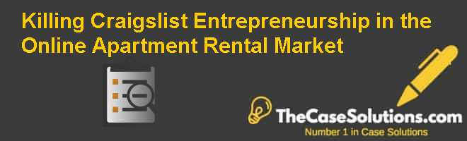 Killing Craigslist: Entrepreneurship in the Online Apartment Rental Market Case Solution
