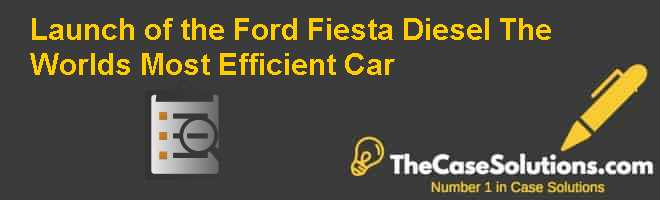 Launch of the Ford Fiesta Diesel: The World's Most Efficient Car Case Solution