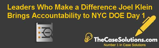 Leaders Who Make a Difference: Joel Klein Brings Accountability to NYC DOE: Day 1 Case Solution
