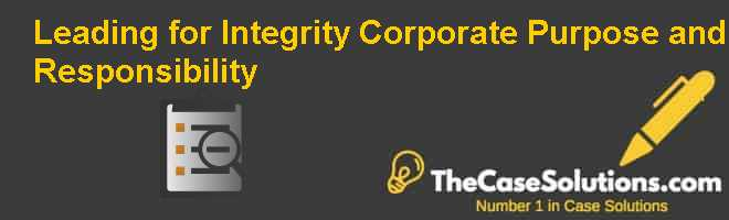 Leading for Integrity: Corporate Purpose and Responsibility Case Solution