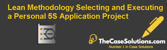 Lean Methodology: Selecting and Executing a Personal 5S Application Project Case Solution