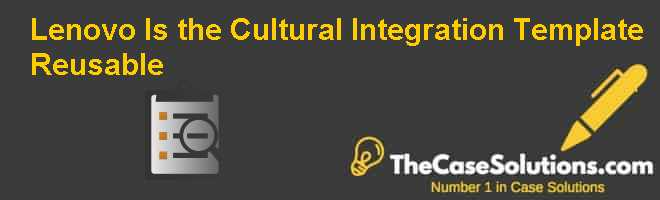 Lenovo: Is the Cultural Integration Template Reusable? Case Solution