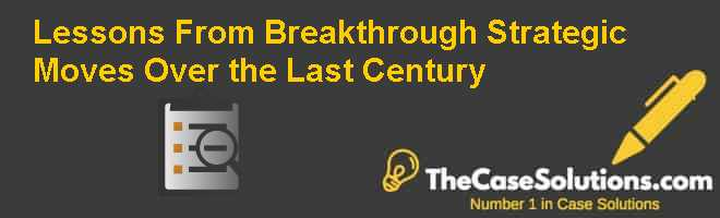 Lessons From Breakthrough Strategic Moves Over the Last Century Case Solution