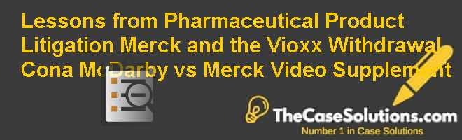 Lessons from Pharmaceutical Product Litigation: Merck and the Vioxx Withdrawal Cona & McDarby vs. Merck Video Supplement Case Solution