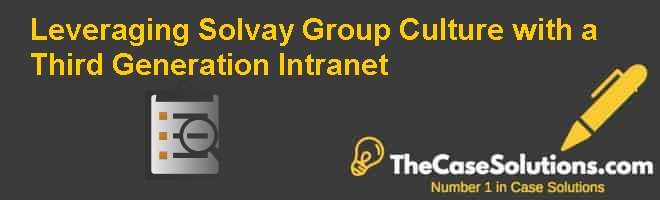 leveraging solvay group with a third generation intranet Solvay group had since grown into a global group present in 50 countries on every continent operating in three sectors: pharmaceuticals, chemicals, and in september 2003, serrano presented a note to the executive committee in which he argued for a third generation intranet (i3g.