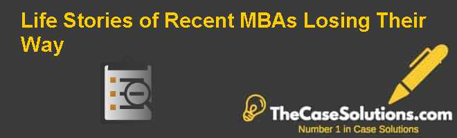 Life Stories of Recent MBAs: Losing Their Way Case Solution
