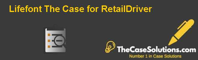Lifefont: The Case for RetailDriver Case Solution