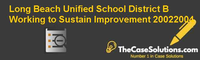 Long Beach Unified School District (B): Working to Sustain Improvement (2002-2004) Case Solution