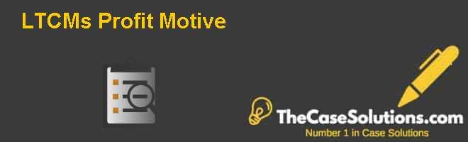 LTCM's Profit Motive Case Study Analysis & Solution