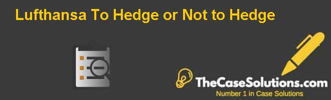 lufthansa to hedge or not to hedge ivey case study We would like to highlight that we study the switching to a  to hedge against  airlines should set a higher switching fee in this case other switching.