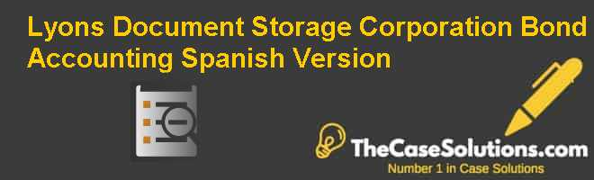 Lyons Document Storage Corporation: Bond Accounting, Spanish Version Case Solution