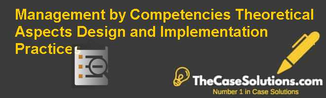Management by Competencies: Theoretical Aspects & Design and Implementation Practices Case Solution