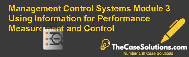 Management Control Systems Module 3: Using Information for Performance Measurement and Control Case Solution