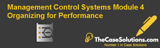 Management Control Systems Module 4: Organizing for Performance Case Solution