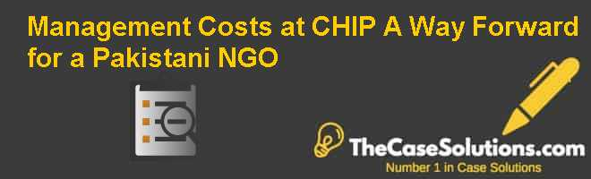 Management Costs at CHIP: A Way Forward for a Pakistani NGO Case Solution