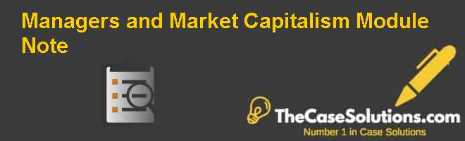 Managers and Market Capitalism Module Note Case Solution