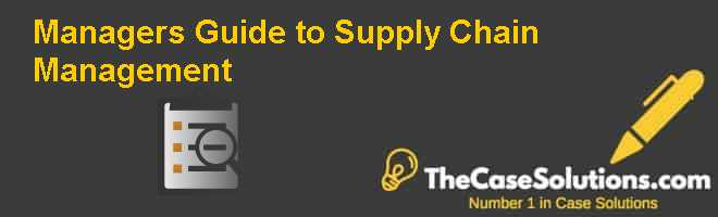 Managers Guide to Supply Chain Management Case Solution