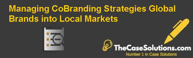Managing Co-Branding Strategies: Global Brands into Local Markets Case Solution