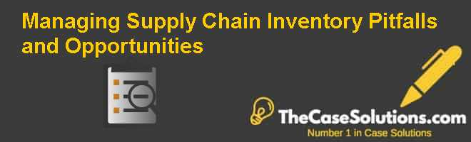 Managing Supply Chain Inventory: Pitfalls and Opportunities Case Solution