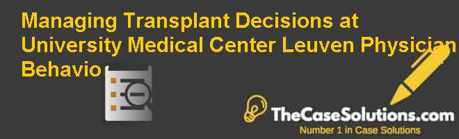 Managing Transplant Decisions at University Medical Center Leuven: Physician Behavior Case Solution