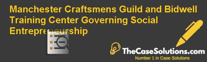 Manchester Craftsmens Guild and Bidwell Training Center: Governing Social Entrepreneurship Case Solution