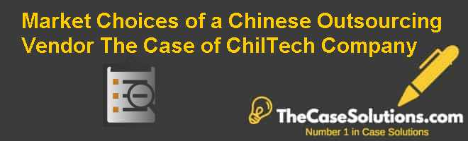 Market Choices of a Chinese Outsourcing Vendor: The Case of ChilTech Company Case Solution