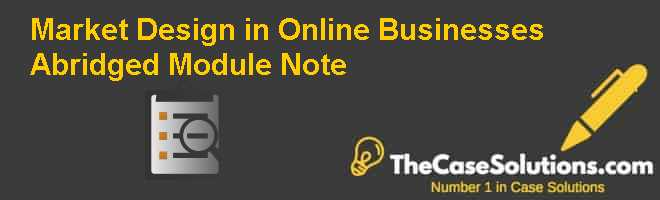 Market Design in Online Businesses (Abridged), Module Note Case Solution