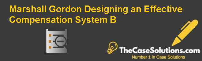 Marshall & Gordon: Designing an Effective Compensation System (B) Case Solution
