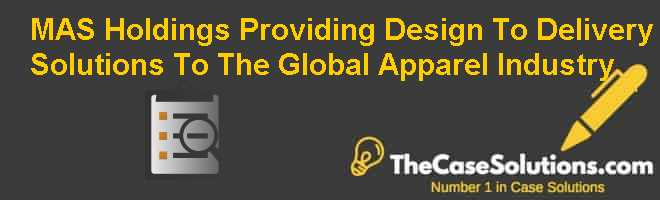 MAS Holdings: Providing Design to Delivery Solutions to the Global Apparel Industry Case Solution