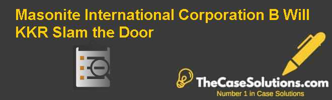 Masonite International Corporation (B): Will KKR Slam the Door Case Solution