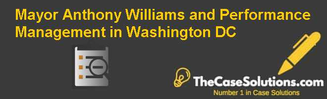 Mayor Anthony Williams and Performance Management in Washington DC Case Solution