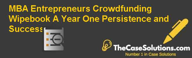 MBA Entrepreneurs: Crowdfunding Wipebook (A) Year One: Persistence and Success Case Solution