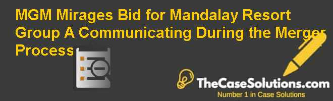 MGM Mirages Bid for Mandalay Resort Group (A): Communicating During the Merger Process Case Solution